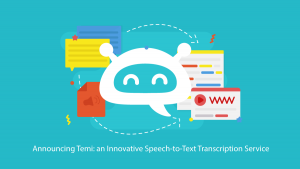 Announcing Temi: an Innovative Speech-to-Text Transcription Service
