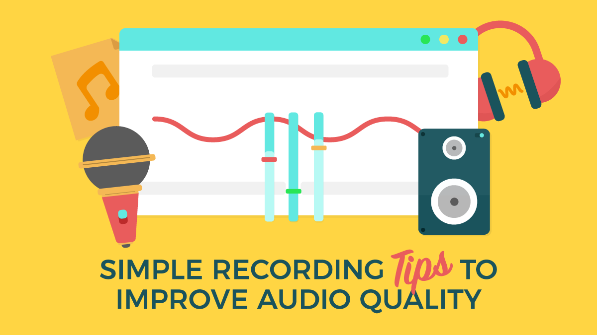 Simple Recording Tips to Improve Audio Quality