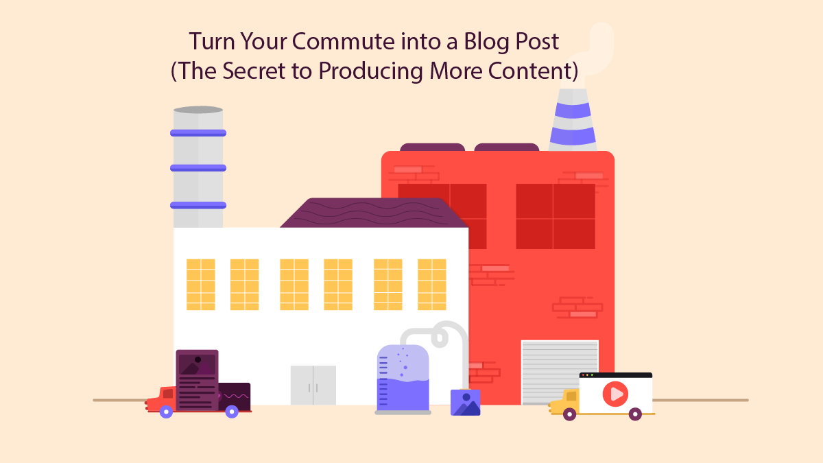 Turn Your Commute into Blog Post (The Secret to Content Production)