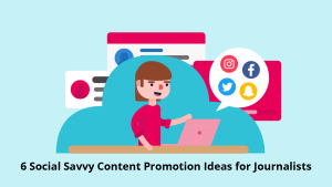 6 Social Savvy Content Promotion Ideas for Journalists