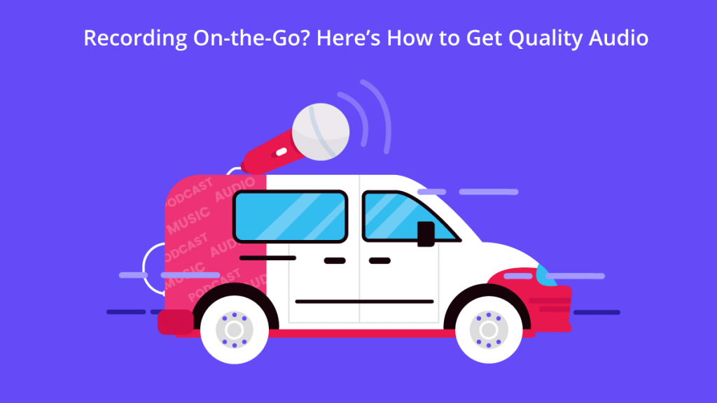 Recording On-the-Go? Here's How to Get Quality Audio