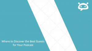 Where to Discover the Best Guests for Your Podcast