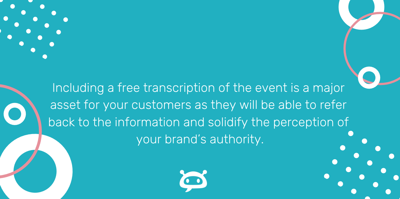 Quote card reading, Including a free transcription of the event is a major asset for your customers as they will be able to refer back to the information and solidify the perception of your brand's authority.