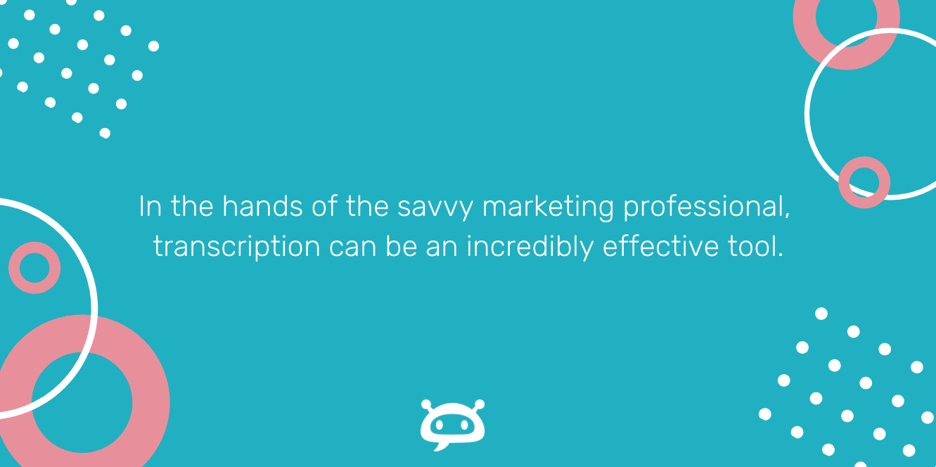 Quote card reading, In the hands of the savvy marketing professional, transcription can be an incredibly effective tool.